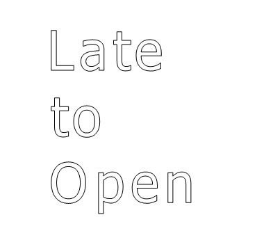late to open